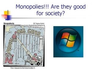 Monopolies Are they good for society Monopoly Characteristics