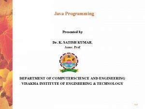 Java Programming Presented by Dr K SATISH KUMAR