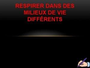RESPIRER DANS DES MILIEUX DE VIE DIFFRENTS Quand