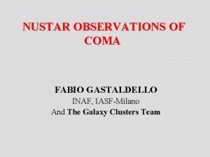 NUSTAR OBSERVATIONS OF COMA FABIO GASTALDELLO INAF IASFMilano