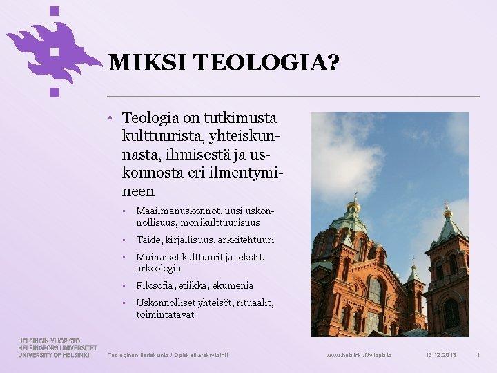 MIKSI TEOLOGIA Teologia on tutkimusta kulttuurista yhteiskunnasta ihmisest