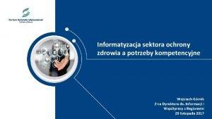 Informatyzacja sektora ochrony zdrowia a potrzeby kompetencyjne Wojciech