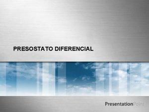 PRESOSTATO DIFERENCIAL La presin diferencial Es la diferencia