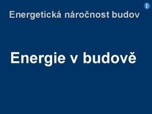 Energetick nronost budov Energie v budov Energ nronost