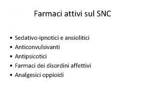 Farmaci attivi sul SNC Sedativoipnotici e ansiolitici Anticonvulsivanti