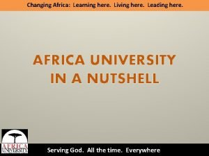 Changing Africa Learning here Living here Leading here
