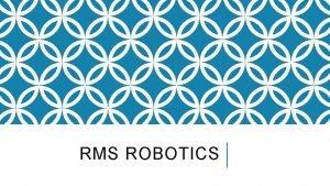 RMS ROBOTICS ACTIVITIES Robot design Robot building Robot