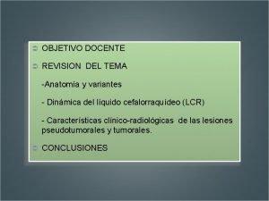 OBJETIVO DOCENTE REVISION DEL TEMA Anatoma y variantes