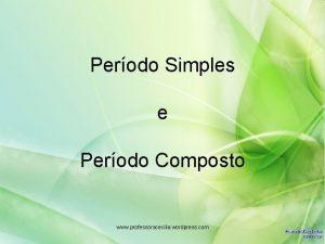 Perodo Simples e Perodo Composto www professoracecilia wordpress
