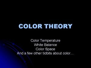 COLOR THEORY Color Temperature White Balance Color Space