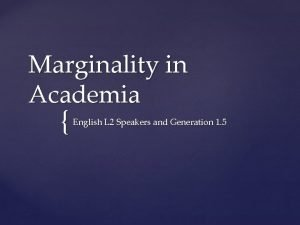 Marginality in Academia English L 2 Speakers and