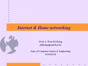 Internet Home networking Prof J WonKi Hong jwkhongpostech