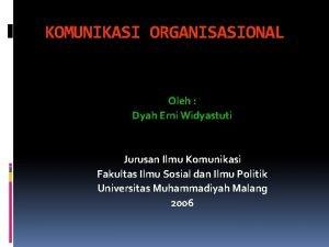 KOMUNIKASI ORGANISASIONAL Oleh Dyah Erni Widyastuti Jurusan Ilmu