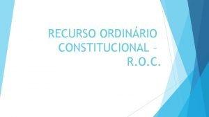 RECURSO ORDINRIO CONSTITUCIONAL R O C Noo Recurso