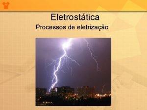 Eletrosttica Processos de eletrizao A Estrutura atmica Estrutura