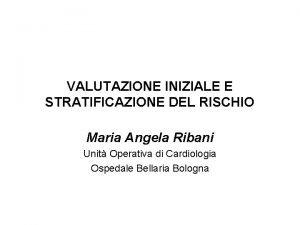 VALUTAZIONE INIZIALE E STRATIFICAZIONE DEL RISCHIO Maria Angela