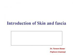 Introduction of Skin and fascia Dr Navneet Kumar