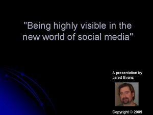 Being highly visible in the new world of
