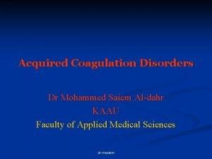 Acquired Coagulation Disorders Dr Mohammed Saiem Aldahr KAAU