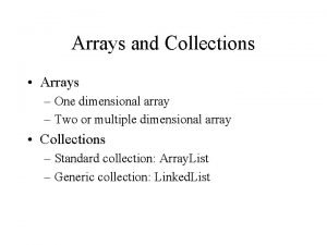 Arrays and Collections Arrays One dimensional array Two