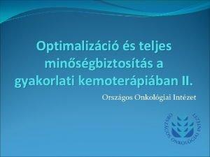 Optimalizci s teljes minsgbiztosts a gyakorlati kemoterpiban II