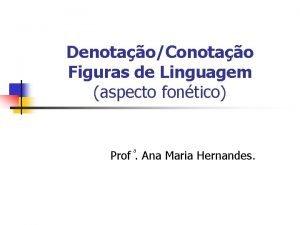 DenotaoConotao Figuras de Linguagem aspecto fontico Prof Ana