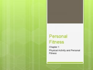 Personal Fitness Chapter 1 Physical Activity and Personal
