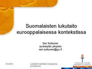 Suomalaisten lukutaito eurooppalaisessa kontekstissa Sari Sulkunen Jyvskyln yliopisto