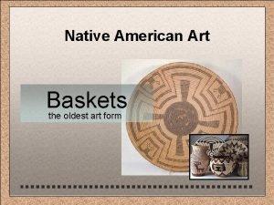 Native American Art Baskets the oldest art form