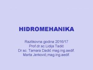 HIDROMEHANIKA Razlikovna godina 201617 Prof dr sc Lidija