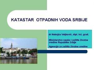 KATASTAR OTPADNIH VODA SRBIJE dr Neboja Veljkovi dipl