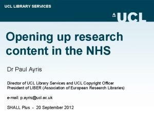 UCL LIBRARY SERVICES Opening up research content in