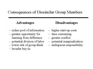 Consequences of Dissimilar Group Members Advantages richer pool