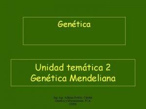 Gentica Unidad temtica 2 Gentica Mendeliana Ing Agr