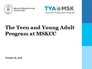 The Teen and Young Adult Program at MSKCC