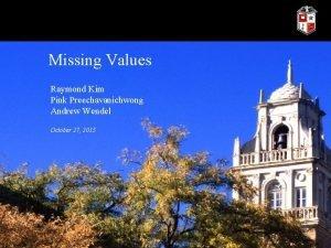 Missing Values Raymond Kim Pink Preechavanichwong Andrew Wendel