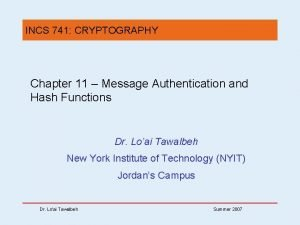 INCS 741 CRYPTOGRAPHY Chapter 11 Message Authentication and
