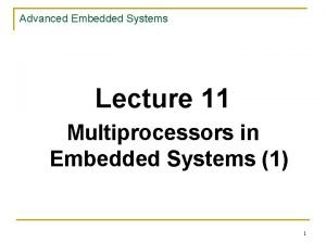 Advanced Embedded Systems Lecture 11 Multiprocessors in Embedded