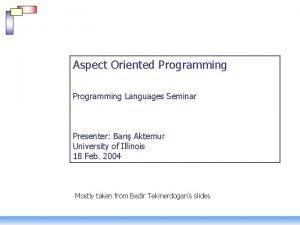 Aspect Oriented Programming Languages Seminar Presenter Bar Aktemur