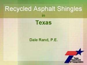 Recycled Asphalt Shingles in Texas Dale Rand P