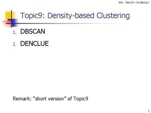 Eick Topics 9 Clustering 2 Topic 9 Densitybased