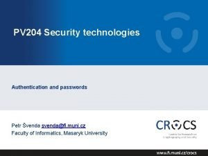 PV 204 Security technologies Authentication and passwords Petr