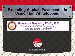 Extending Asphalt Pavement Life Using Thin Whitetopping Mustaque