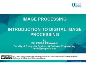 IMAGE PROCESSING INTRODUCTION TO DIGITAL IMAGE PROCESSING By