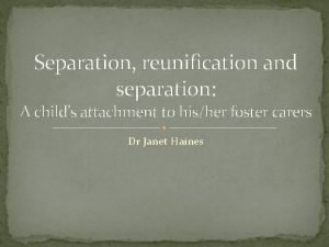 Separation reunification and separation A childs attachment to