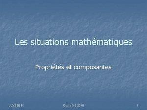 Les situations mathmatiques Proprits et composantes ULYSSE 8