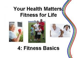 Your Health Matters Fitness for Life 4 Fitness