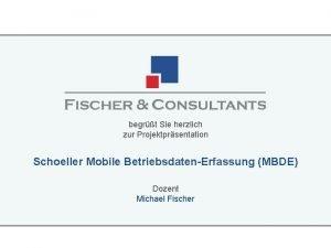 begrt Sie herzlich zur Projektprsentation Schoeller Mobile BetriebsdatenErfassung