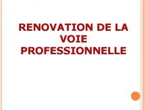 RENOVATION DE LA VOIE PROFESSIONNELLE LES VOIES DORIENTATION