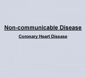 Noncommunicable Disease Coronary Heart Disease CHD Your heart